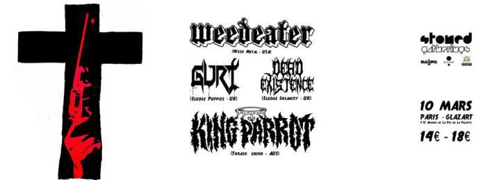 Weedeater + King Parrot + Gurt + Dead Existence @ Glazart (Paris), le 10 Mars 2015
